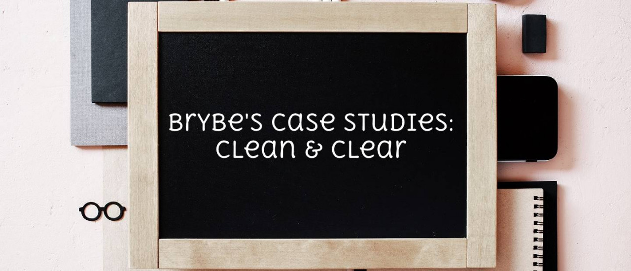Brybe's Case Studies: Clean & Clear